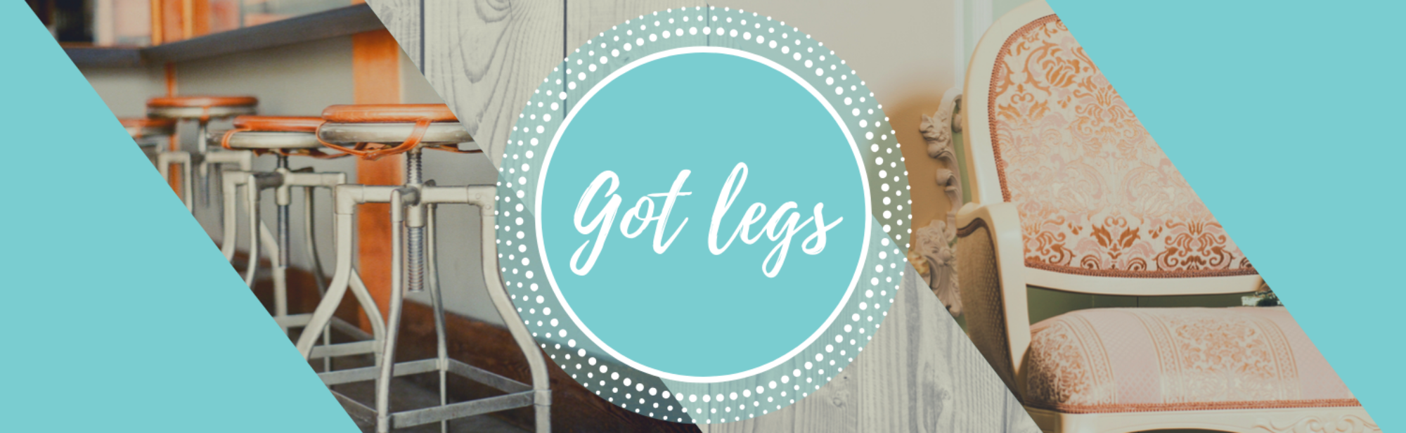 Got Legs Furniture & Décor